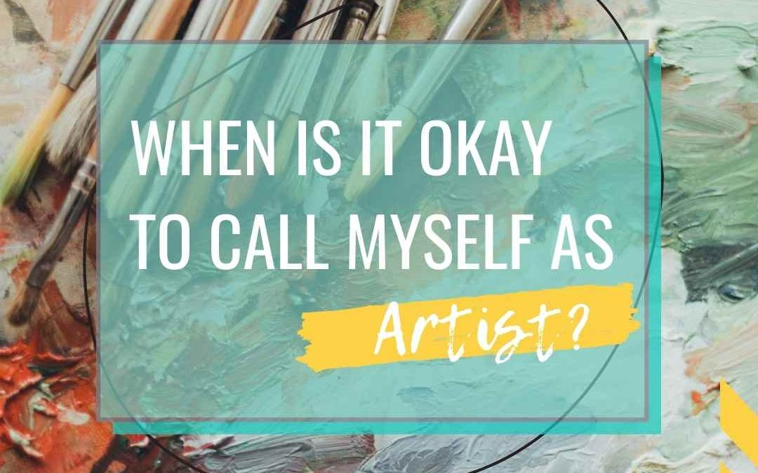 When Is It OK To Call Myself An Artist?