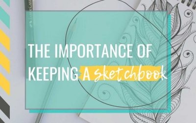 The Importance of Keeping a Sketchbook!