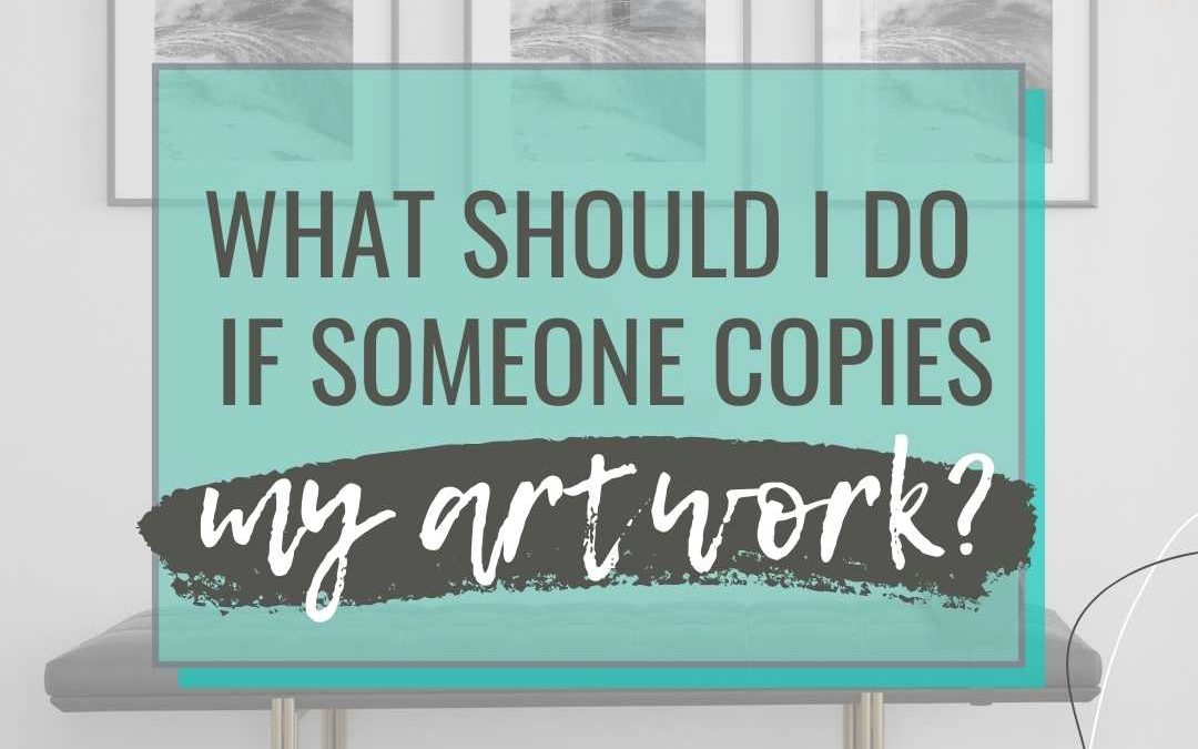 What Should I do if Someone Copies my Work?