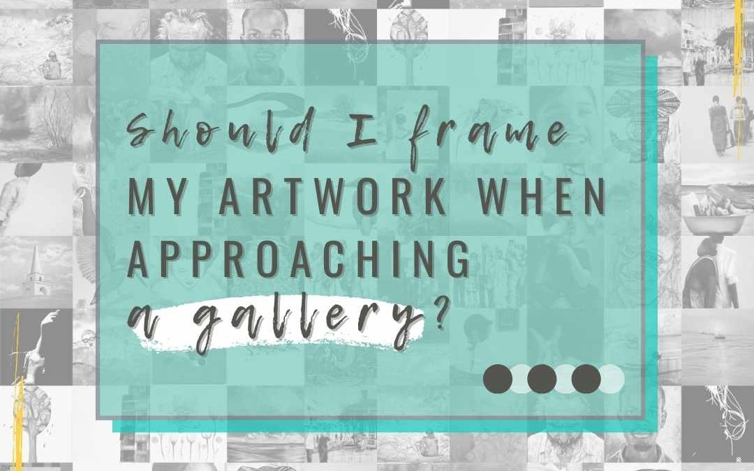 Should I Frame My Artwork When Approaching Galleries?