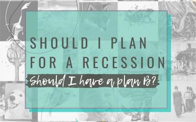 Should I Plan For A Recession Or Have A Plan B?