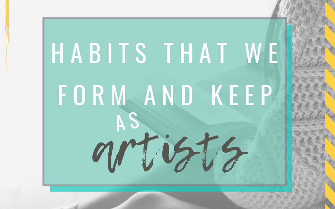 Habits That We Form and Keep As Artists!