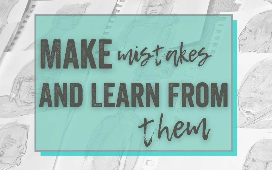 Make Mistakes And Learn From Them