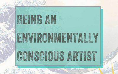 Being an Environmentally Conscious Artist