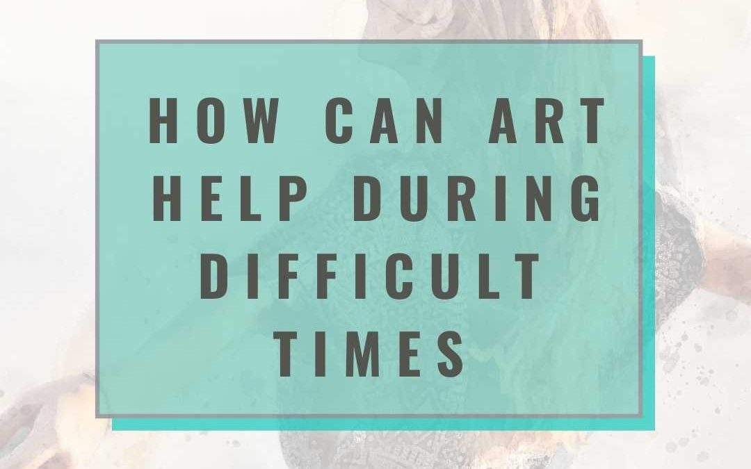 How can art help during difficult times