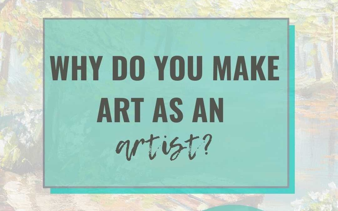 Why do you make art as an artists?